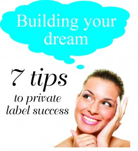 7 tips to building your private label business
